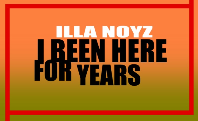 Illa Noyz - I Been Here For Years