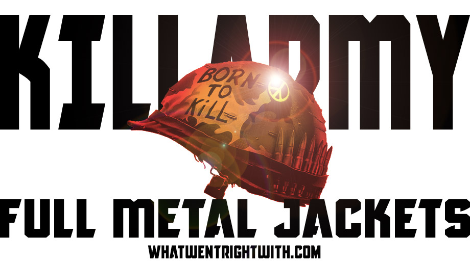 What Went Right With… Full Metal Jackets by Killarmy?