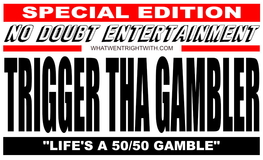 What Went Right With… Life's A 50/50 Gamble by Trigger Tha Gambler?